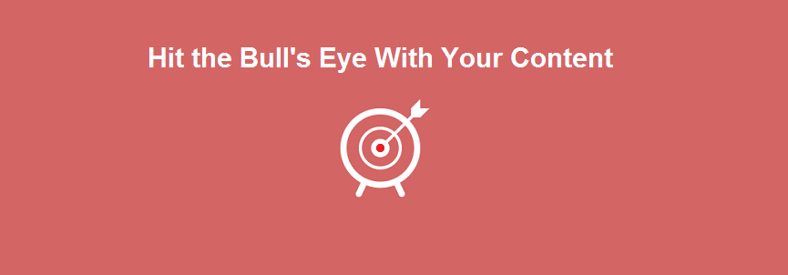 Hit the Bull's Eye With Your Content