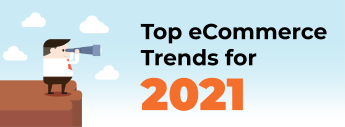 Top 5 eCommerce Trends for 2021